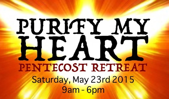 "2015 Pentecost Retreat: ""Purify My Heart"""