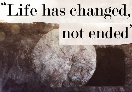 2017 Easter Retreat – Life has changed, not ended